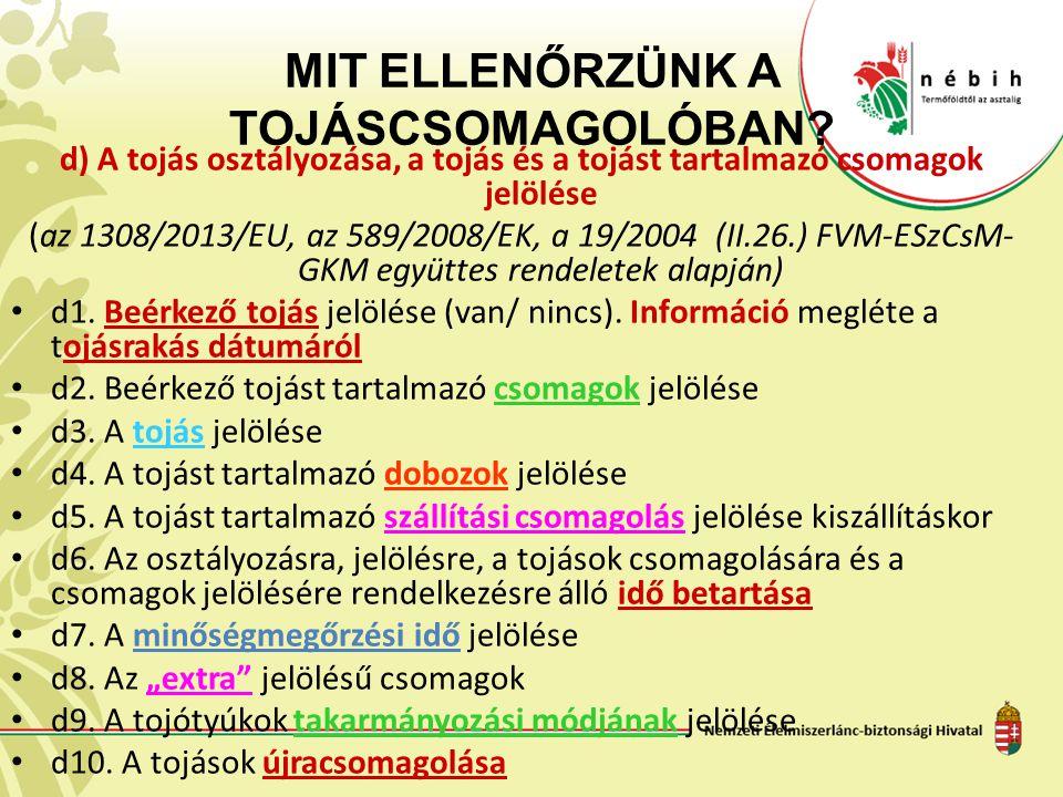 MIT ELLENŐRZÜNK A TOJÁSCSOMAGOLÓBAN? d) A tojás osztályozása, a tojás és a tojást tartalmazó csomagok jelölése (az 1308/2013/EU, az 589/2008/EK, a 19/