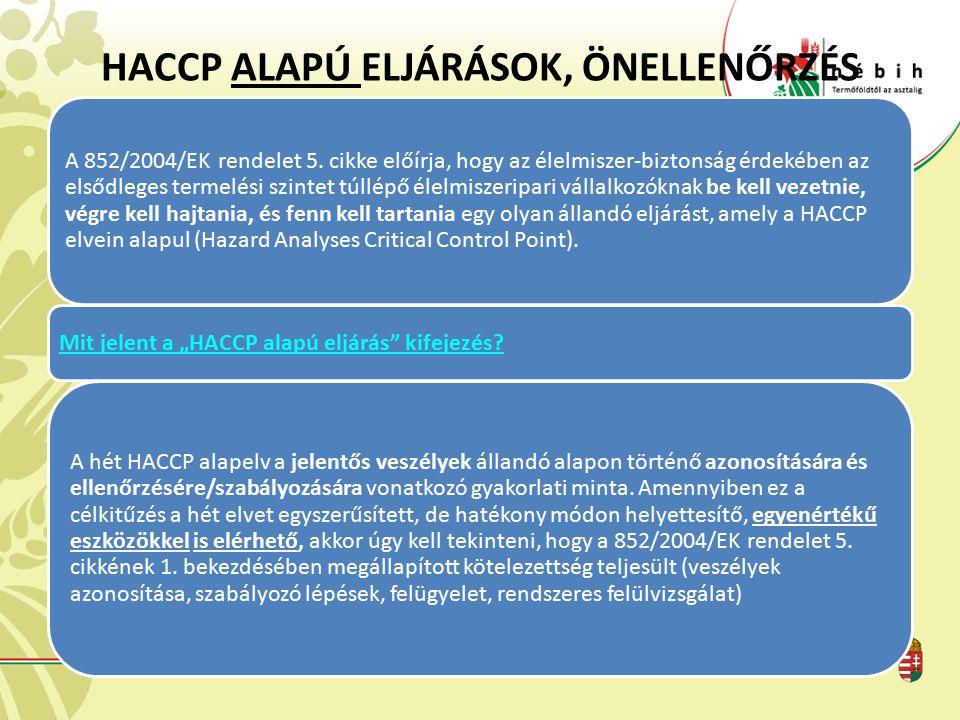 HACCP ALAPÚ ELJÁRÁSOK, ÖNELLENŐRZÉS A 852/2004/EK rendelet 5. cikke előírja, hogy az élelmiszer-biztonság érdekében az elsődleges termelési szintet tú