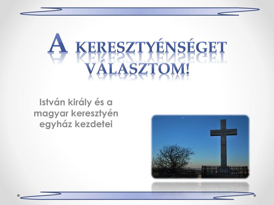 István király és a magyar keresztyén egyház kezdetei