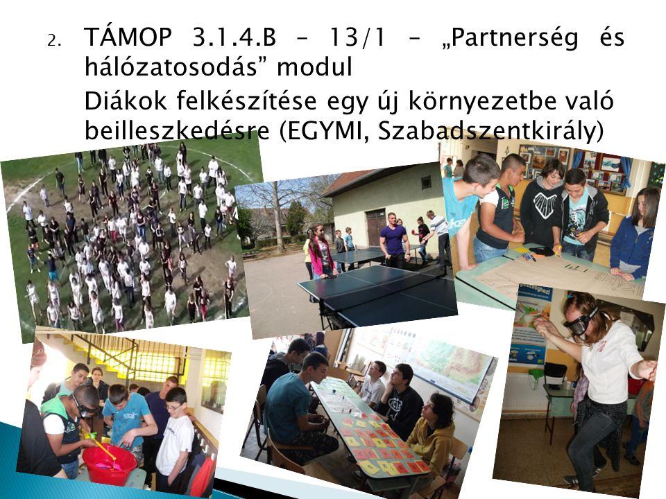 """2. TÁMOP 3.1.4.B – 13/1 – """"Partnerség és hálózatosodás"""" modul Diákok felkészítése egy új környezetbe való beilleszkedésre (EGYMI, Szabadszentkirály)"""