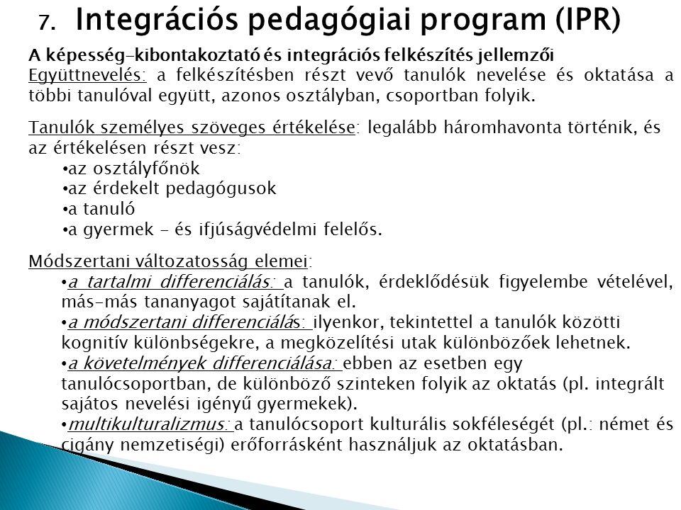 7. Integrációs pedagógiai program (IPR) A képesség-kibontakoztató és integrációs felkészítés jellemzői Együttnevelés: a felkészítésben részt vevő tanu