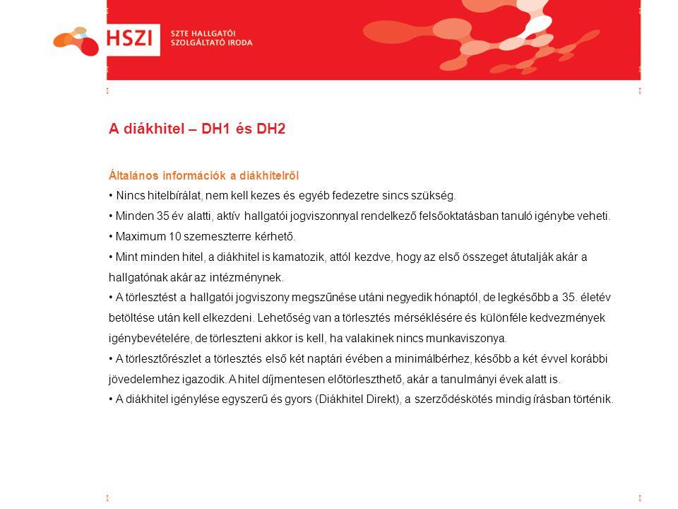 A diákhitel – DH1 és DH2 Általános információk a diákhitelről Nincs hitelbírálat, nem kell kezes és egyéb fedezetre sincs szükség. Minden 35 év alatti