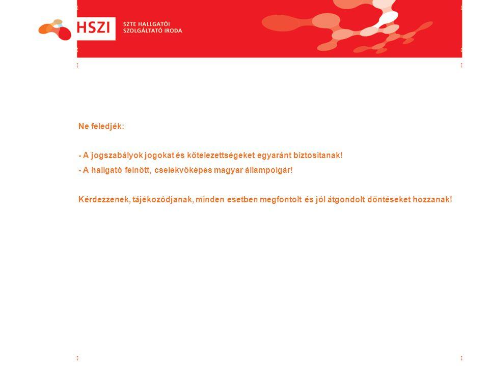 Ne feledjék: - A jogszabályok jogokat és kötelezettségeket egyaránt biztosítanak! - A hallgató felnőtt, cselekvőképes magyar állampolgár! Kérdezzenek,