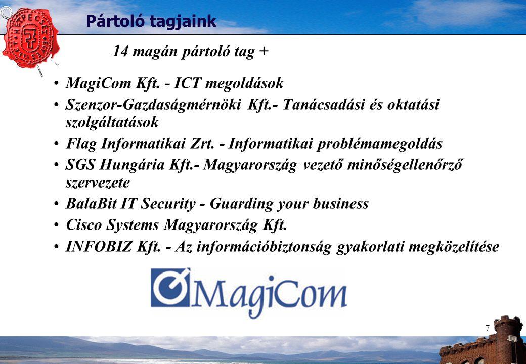 7 Pártoló tagjaink MagiCom Kft. - ICT megoldások Szenzor-Gazdaságmérnöki Kft.- Tanácsadási és oktatási szolgáltatások Flag Informatikai Zrt. - Informa