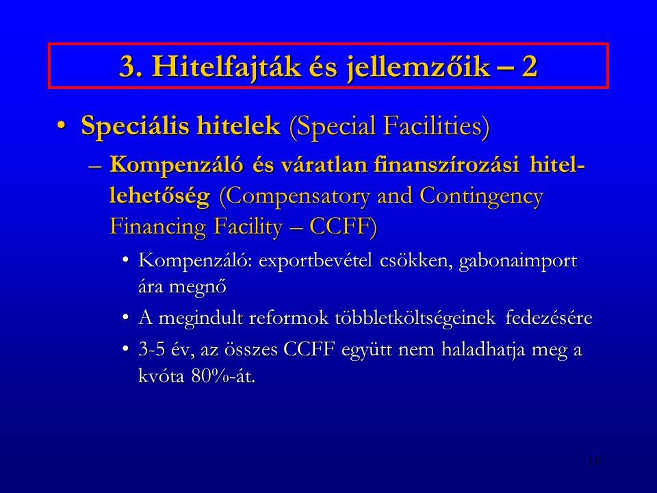 10 3. Hitelfajták és jellemzőik – 2 Speciális hitelek (Special Facilities)Speciális hitelek (Special Facilities) –Kompenzáló és váratlan finanszírozás