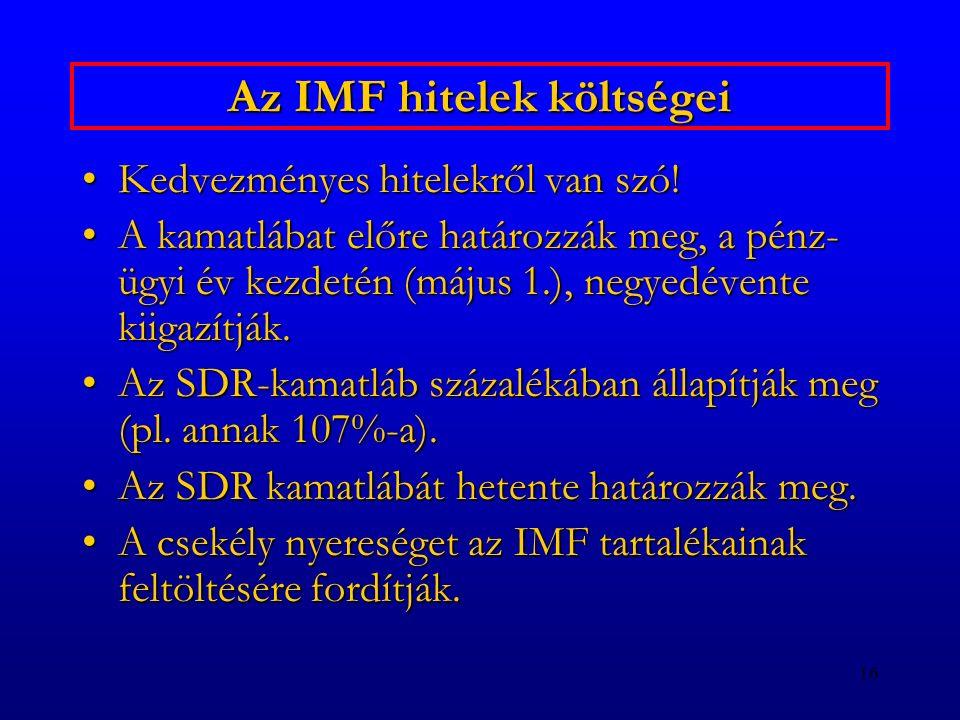 16 Az IMF hitelek költségei Kedvezményes hitelekről van szó!Kedvezményes hitelekről van szó! A kamatlábat előre határozzák meg, a pénz- ügyi év kezdet