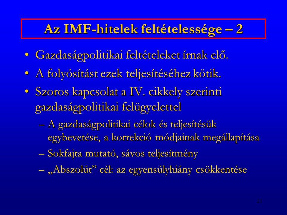 21 Az IMF-hitelek feltételessége – 2 Gazdaságpolitikai feltételeket írnak elő.Gazdaságpolitikai feltételeket írnak elő. A folyósítást ezek teljesítésé