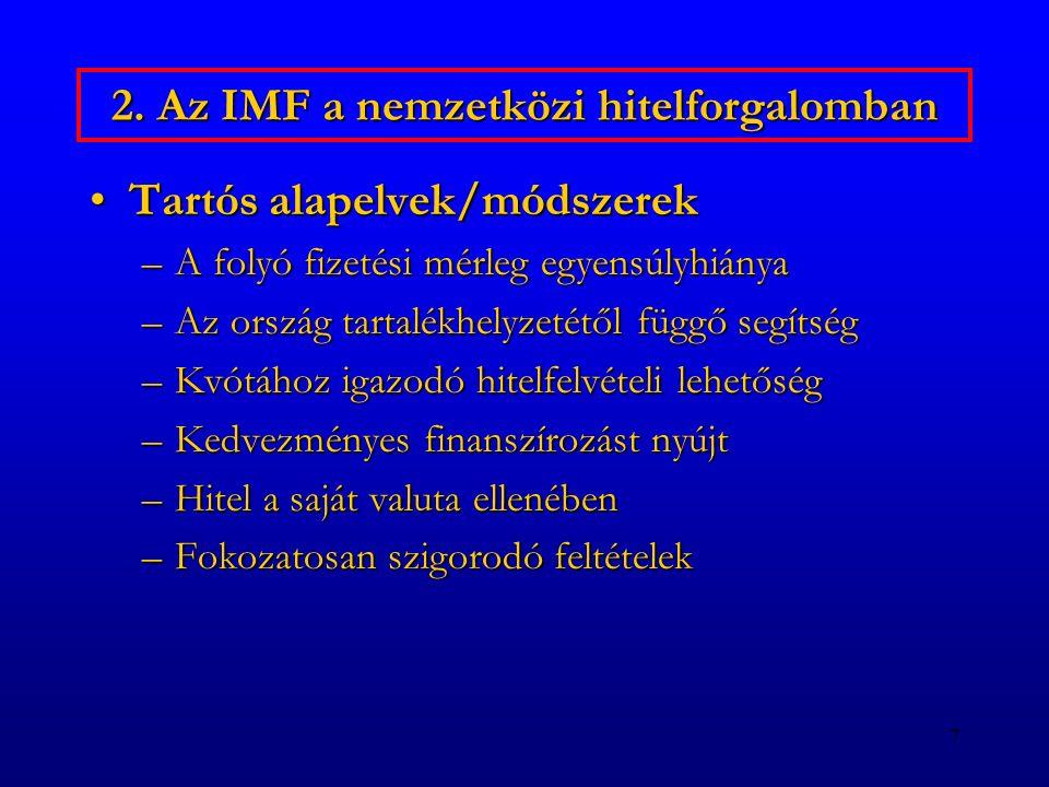 7 2. Az IMF a nemzetközi hitelforgalomban Tartós alapelvek/módszerekTartós alapelvek/módszerek –A folyó fizetési mérleg egyensúlyhiánya –Az ország tar