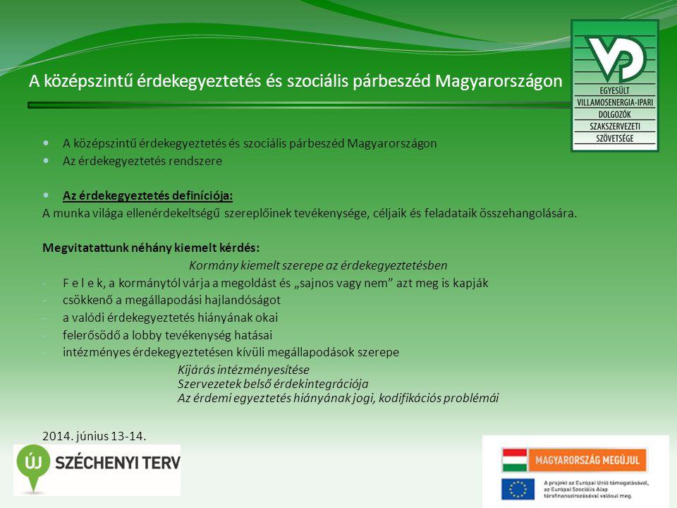 A középszintű érdekegyeztetés és szociális párbeszéd Magyarországon 8 Az érdekegyeztetés rendszere Az érdekegyeztetés definíciója: A munka világa ellenérdekeltségű szereplőinek tevékenysége, céljaik és feladataik összehangolására.