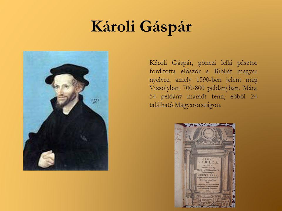 Károli Gáspár Károli Gáspár, gönczi lelki pásztor fordította először a Bibliát magyar nyelvre, amely 1590-ben jelent meg Vizsolyban 700-800 példányban