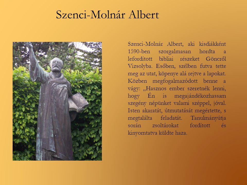 Szenci-Molnár Albert, aki kisdiákként 1590-ben szorgalmasan hordta a lefordított bibliai részeket Göncről Vizsolyba. Esőben, szélben futva tette meg a