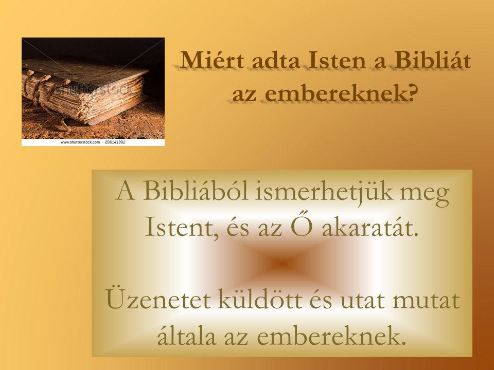 Miért adta Isten a Bibliát az embereknek? A Bibliából ismerhetjük meg Istent, és az Ő akaratát. Üzenetet küldött és utat mutat általa az embereknek.