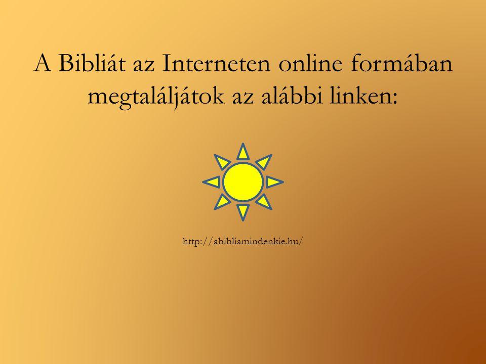 A Bibliát az Interneten online formában megtaláljátok az alábbi linken: http://abibliamindenkie.hu/