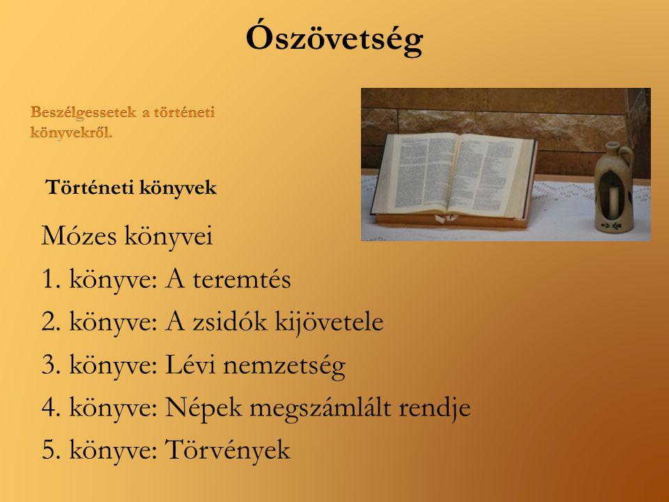 Ószövetség Mózes könyvei 1. könyve: A teremtés 2. könyve: A zsidók kijövetele 3. könyve: Lévi nemzetség 4. könyve: Népek megszámlált rendje 5. könyve: