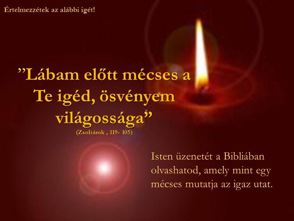 """Lábam előtt mécses a Te igéd, ösvényem világossága"""" """"Lábam előtt mécses a Te igéd, ösvényem világossága"""" (Zsoltárok, 119- 105) Értelmezzétek az alábbi"""