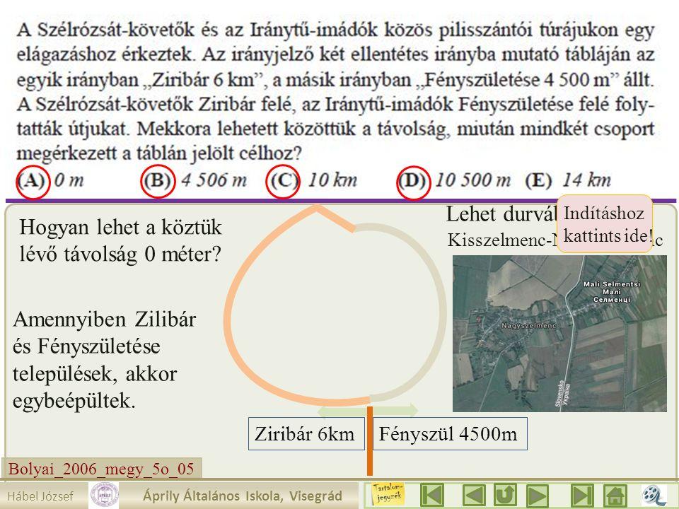 Bolyai_2006_megy_5o_05 2.a. 10 Hábel József Áprily Általános Iskola, Visegrád Ziribár 6kmFényszül 4500m Hogyan lehet a köztük lévő távolság 0 méter? A