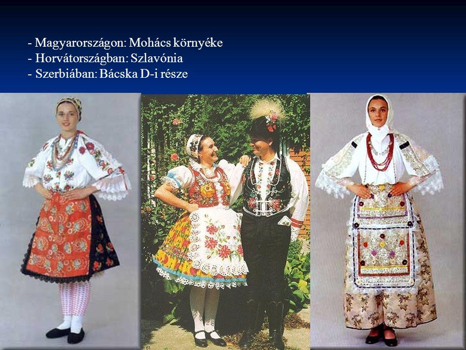 - Magyarországon: Mohács környéke - Horvátországban: Szlavónia - Szerbiában: Bácska D-i része