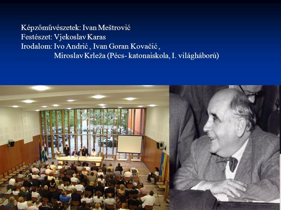 Képzőművészetek: Ivan Meštrović Festészet: Vjekoslav Karas Irodalom: Ivo Andrić, Ivan Goran Kovačić, Miroslav Krleža (Pécs- katonaiskola, I.
