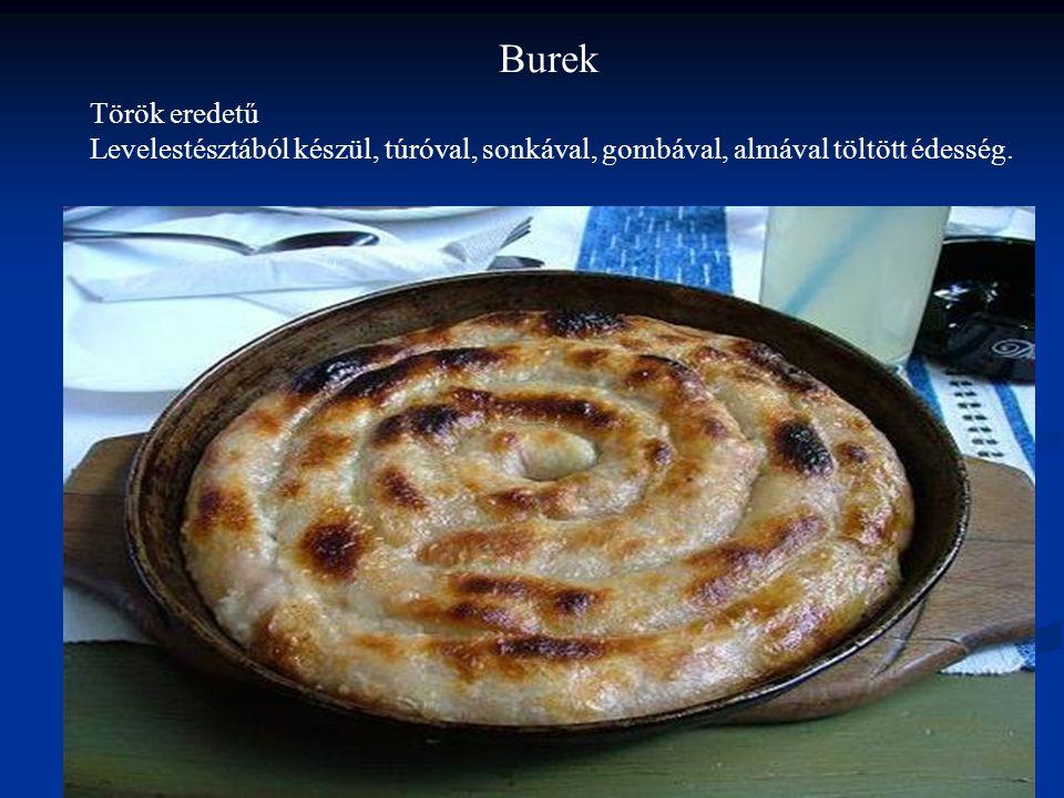Burek Török eredetű Levelestésztából készül, túróval, sonkával, gombával, almával töltött édesség.