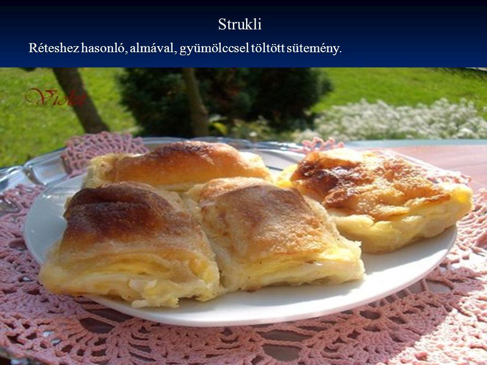 Strukli Réteshez hasonló, almával, gyümölccsel töltött sütemény.