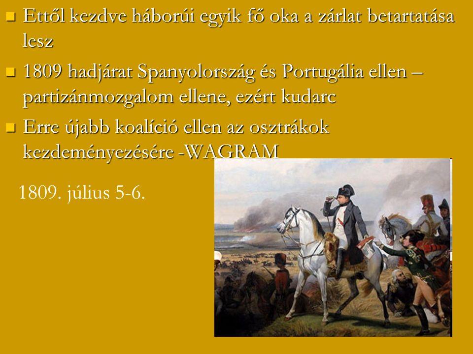 Ettől kezdve háborúi egyik fő oka a zárlat betartatása lesz Ettől kezdve háborúi egyik fő oka a zárlat betartatása lesz 1809 hadjárat Spanyolország és