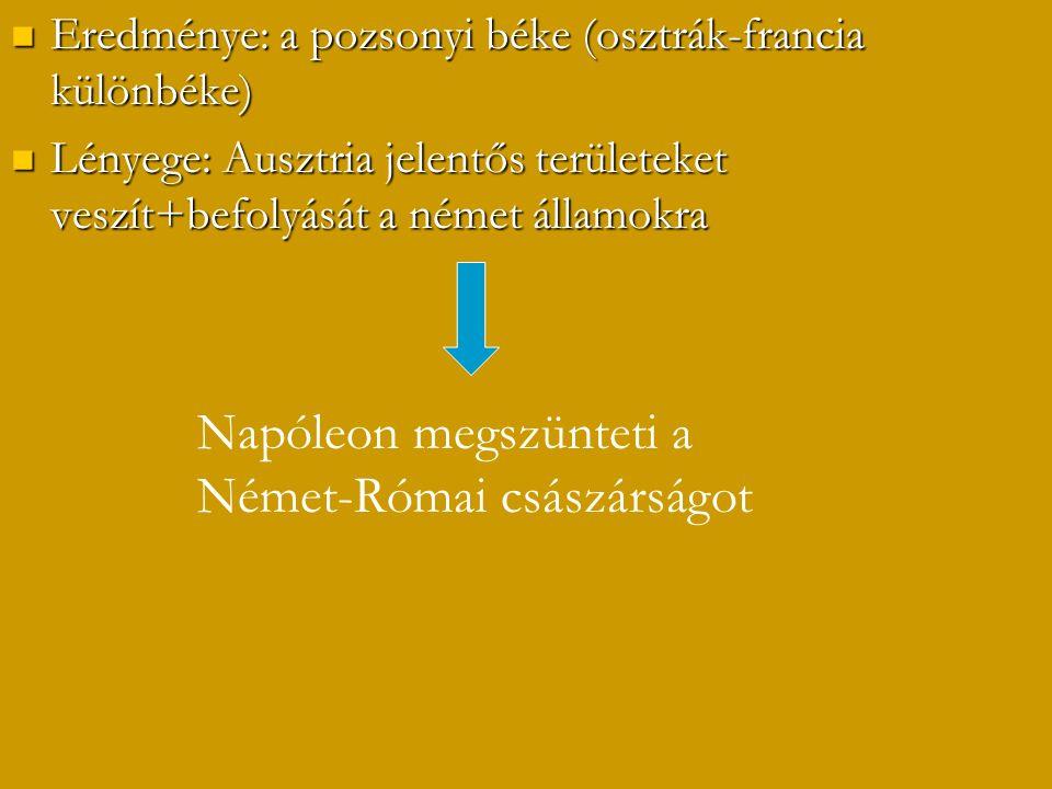 Eredménye: a pozsonyi béke (osztrák-francia különbéke) Eredménye: a pozsonyi béke (osztrák-francia különbéke) Lényege: Ausztria jelentős területeket v