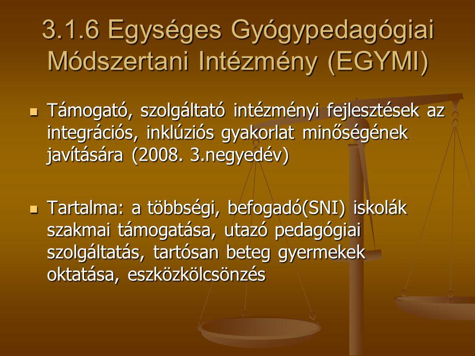 3.1.6 Egységes Gyógypedagógiai Módszertani Intézmény (EGYMI) Támogató, szolgáltató intézményi fejlesztések az integrációs, inklúziós gyakorlat minőség