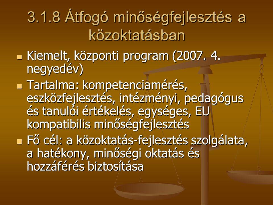 3.1.8 Átfogó minőségfejlesztés a közoktatásban Kiemelt, központi program (2007. 4. negyedév) Kiemelt, központi program (2007. 4. negyedév) Tartalma: k