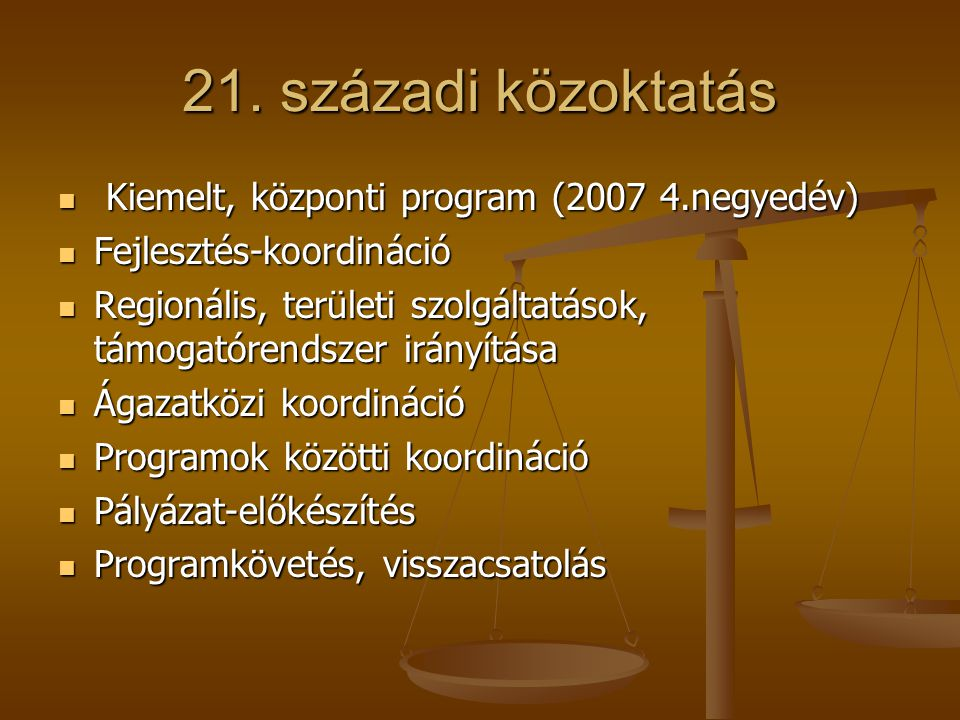 21. századi közoktatás Kiemelt, központi program (2007 4.negyedév) Kiemelt, központi program (2007 4.negyedév) Fejlesztés-koordináció Fejlesztés-koord