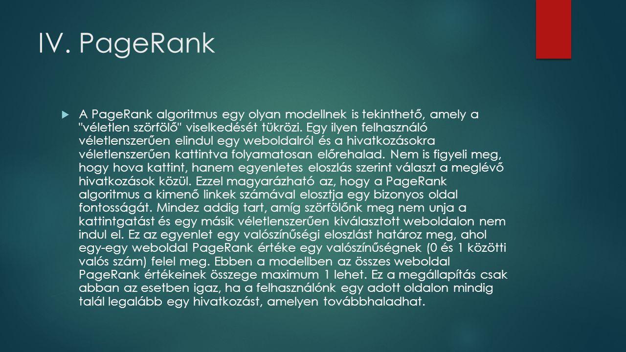 IV. PageRank  A PageRank algoritmus egy olyan modellnek is tekinthető, amely a