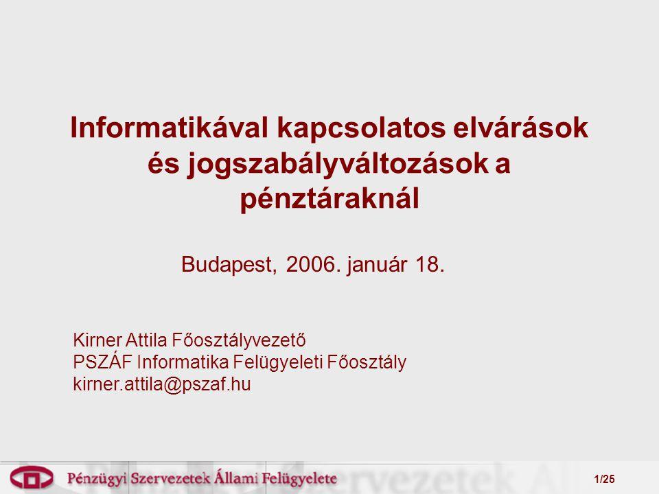 1/25 Informatikával kapcsolatos elvárások és jogszabályváltozások a pénztáraknál Budapest, 2006.