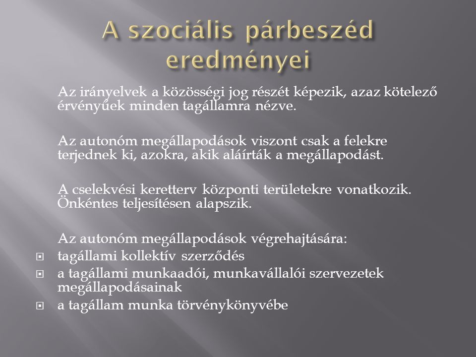 Az irányelvek a közösségi jog részét képezik, azaz kötelező érvényűek minden tagállamra nézve.