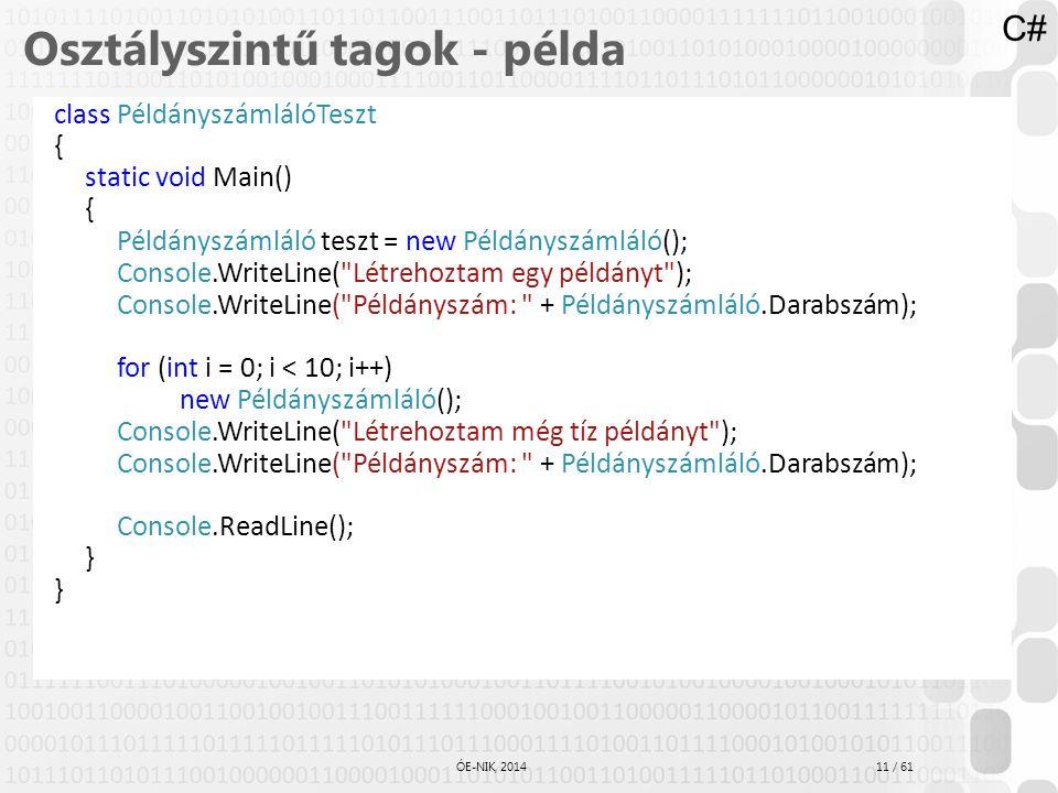 11 / 61 ÓE-NIK, 2014 Osztályszintű tagok - példa class PéldányszámlálóTeszt { static void Main() { Példányszámláló teszt = new Példányszámláló(); Cons