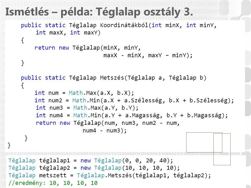 14 / 61 ÓE-NIK, 2014 Ismétlés – példa: Téglalap osztály 3. public static Téglalap Koordinátákból(int minX, int minY, int maxX, int maxY) { return new