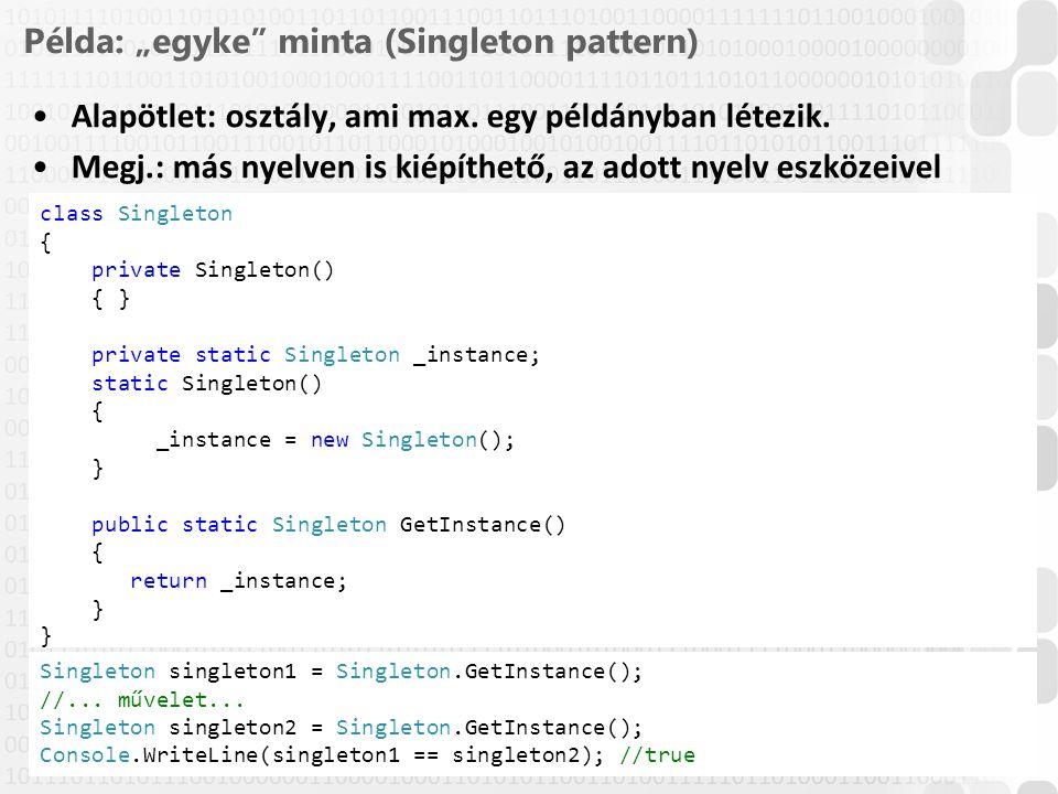 """19 / 61 ÓE-NIK, 2014 Példa: """"egyke"""" minta (Singleton pattern) Alapötlet: osztály, ami max. egy példányban létezik. Megj.: más nyelven is kiépíthető, a"""