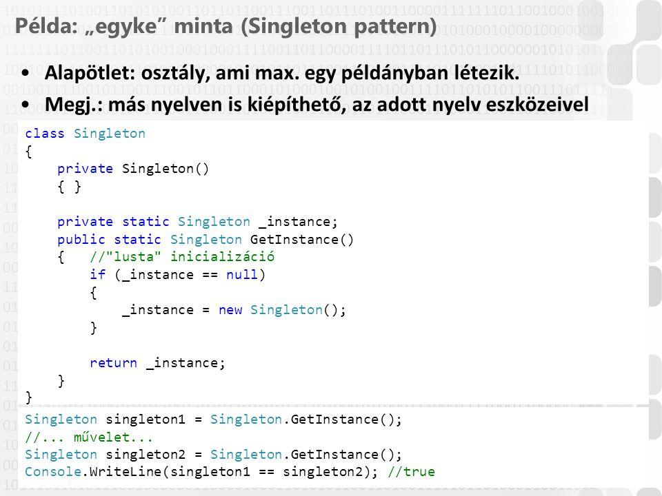 """20 / 61 ÓE-NIK, 2014 Példa: """"egyke"""" minta (Singleton pattern) Alapötlet: osztály, ami max. egy példányban létezik. Megj.: más nyelven is kiépíthető, a"""