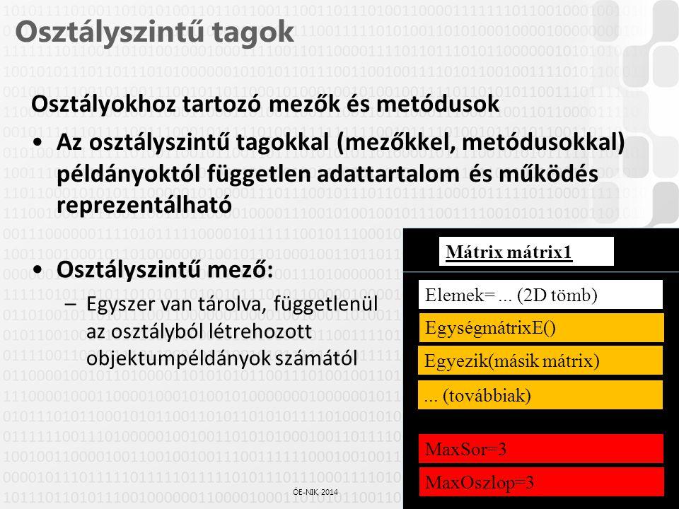 4 / 61 ÓE-NIK, 2014 Osztályszintű tagok Osztályokhoz tartozó mezők és metódusok Az osztályszintű tagokkal (mezőkkel, metódusokkal) példányoktól függet