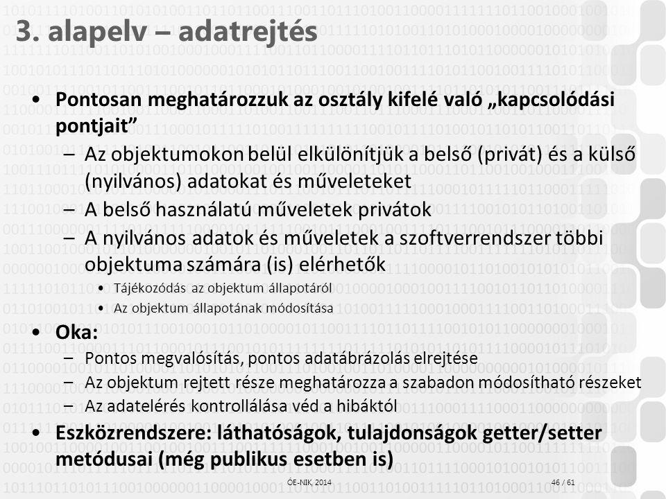 """46 / 61 ÓE-NIK, 2014 3. alapelv – adatrejtés Pontosan meghatározzuk az osztály kifelé való """"kapcsolódási pontjait"""" –Az objektumokon belül elkülönítjük"""