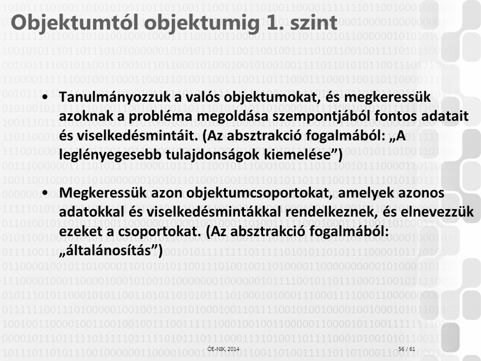 56 / 61 ÓE-NIK, 2014 Objektumtól objektumig 1. szint Tanulmányozzuk a valós objektumokat, és megkeressük azoknak a probléma megoldása szempontjából fo