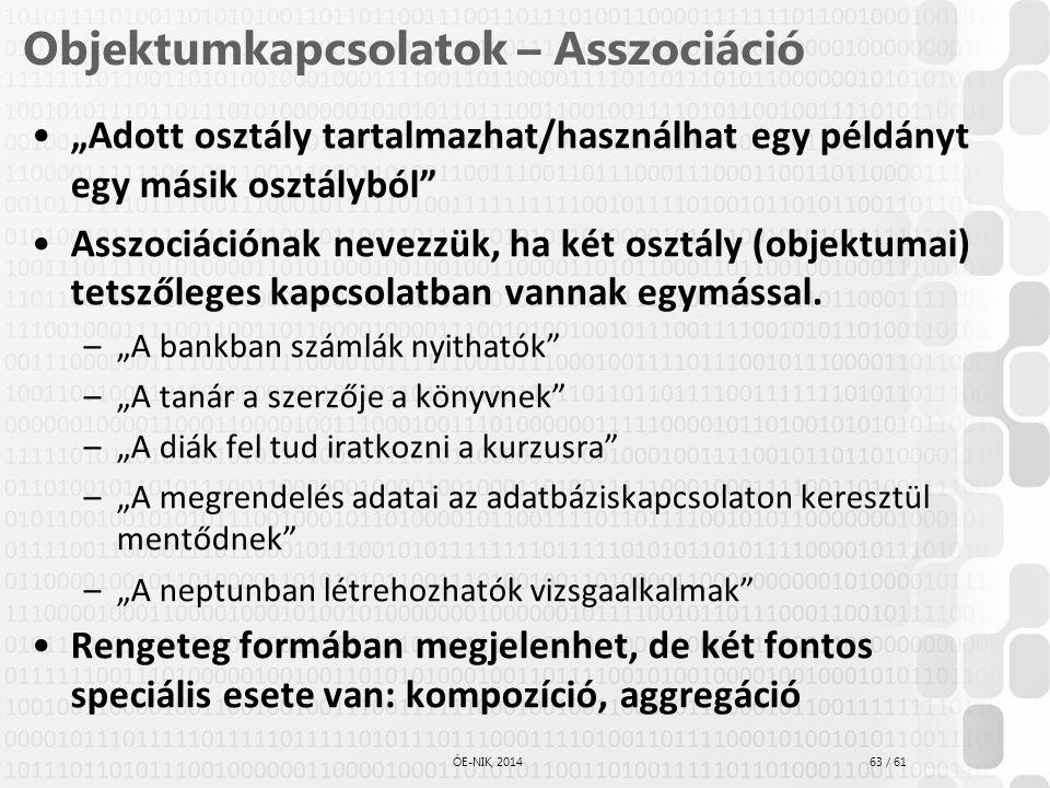 """63 / 61 ÓE-NIK, 2014 Objektumkapcsolatok – Asszociáció """"Adott osztály tartalmazhat/használhat egy példányt egy másik osztályból"""" Asszociációnak nevezz"""