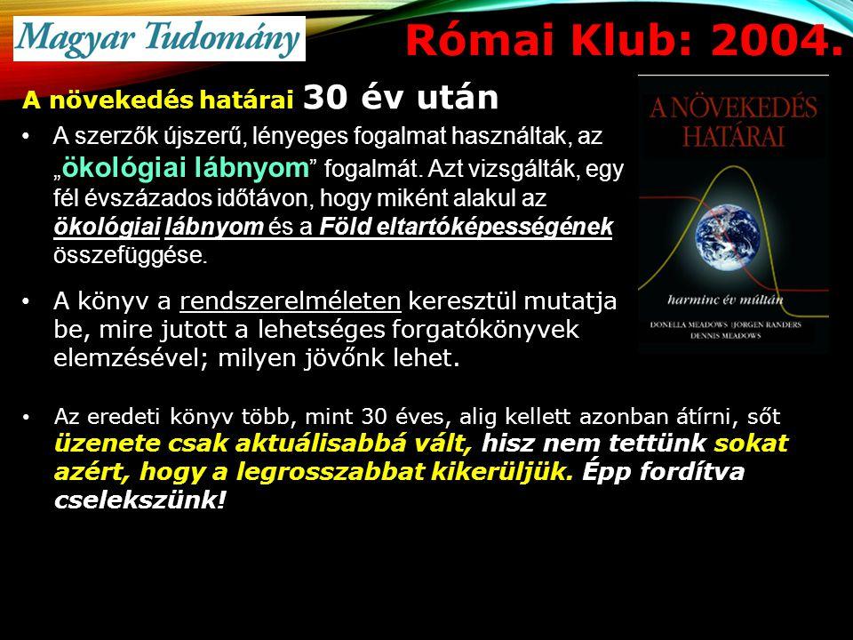 """Római Klub: 2004. A növekedés határai 30 év után A szerzők újszerű, lényeges fogalmat használtak, az """" ökológiai lábnyom """" fogalmát. Azt vizsgálták, e"""