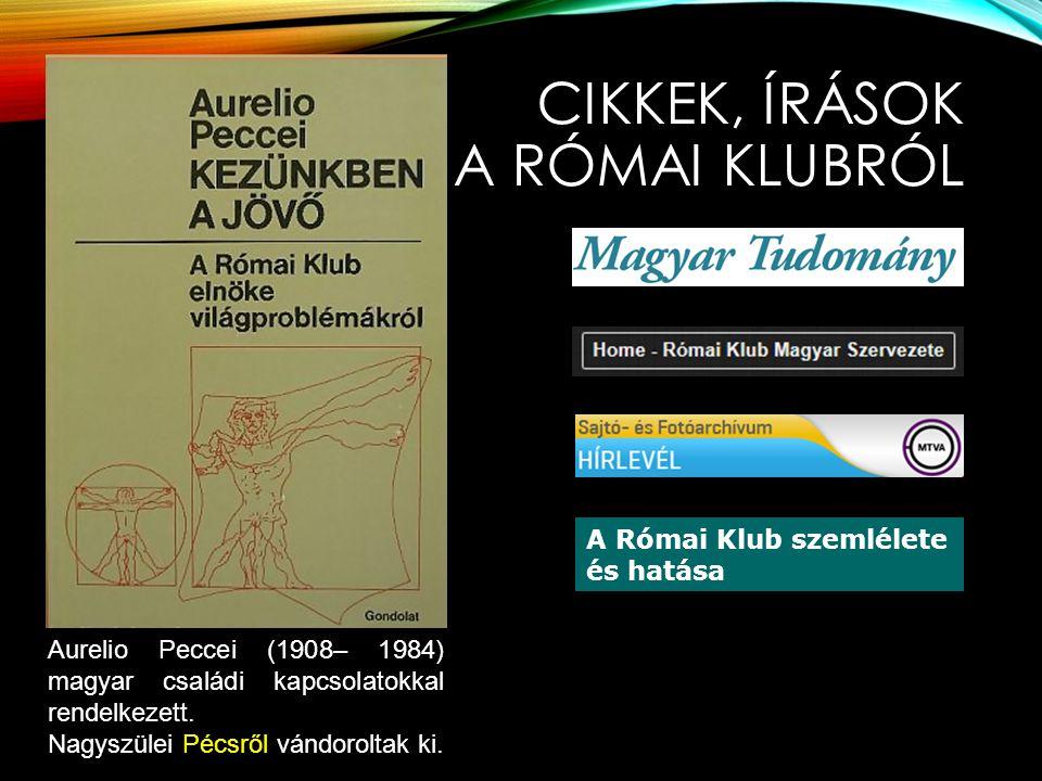 CIKKEK, ÍRÁSOK A RÓMAI KLUBRÓL Aurelio Peccei (1908– 1984) magyar családi kapcsolatokkal rendelkezett. Nagyszülei Pécsről vándoroltak ki. A Római Klub