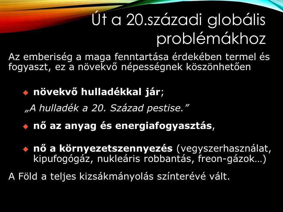 Út a 20.századi globális problémákhoz Az emberiség a maga fenntartása érdekében termel és fogyaszt, ez a növekvő népességnek köszönhetően  növekvő hu