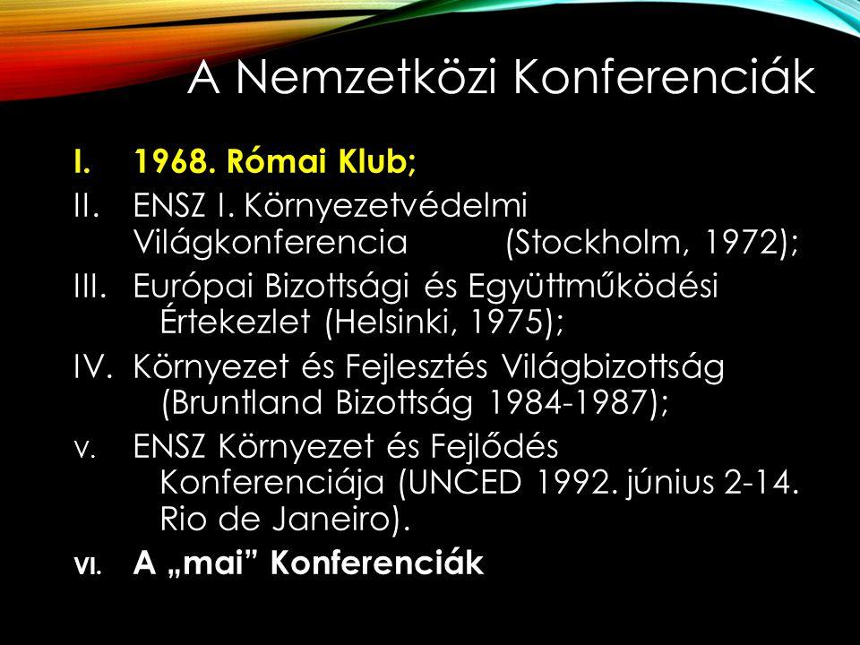 A Nemzetközi Konferenciák I.1968. Római Klub; II.ENSZ I. Környezetvédelmi Világkonferencia (Stockholm, 1972); III.Európai Bizottsági és Együttműködési