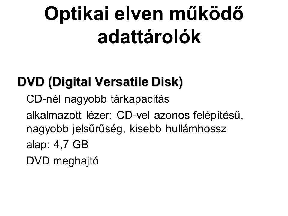 Optikai elven működő adattárolók DVD (Digital Versatile Disk) DVD (Digital Versatile Disk) CD-nél nagyobb tárkapacitás alkalmazott lézer: CD-vel azono