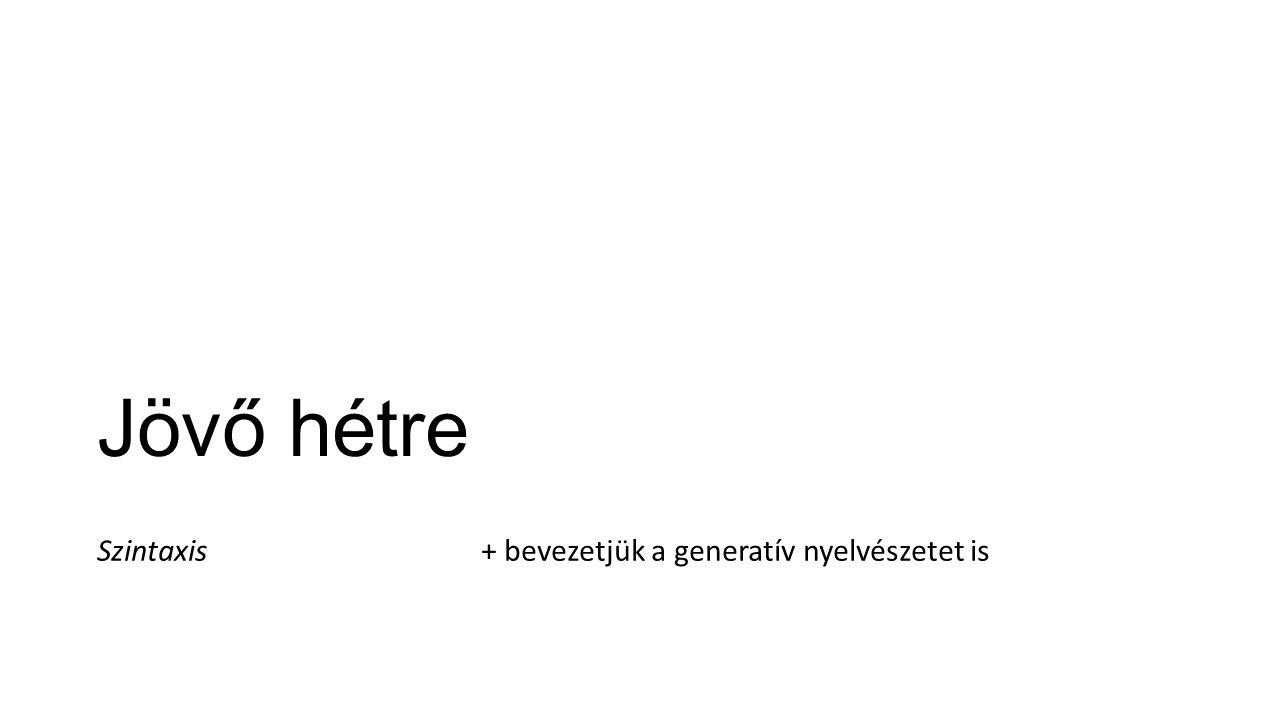 Jövő hétre Szintaxis+ bevezetjük a generatív nyelvészetet is