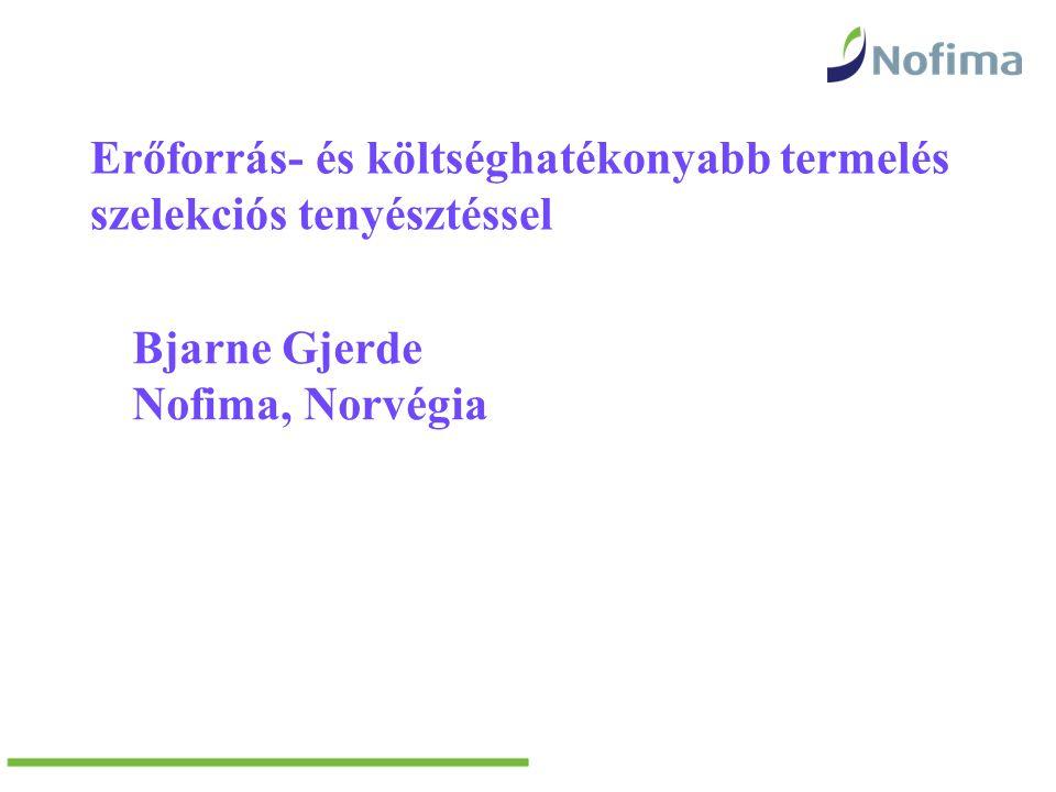 Erőforrás- és költséghatékonyabb termelés szelekciós tenyésztéssel Bjarne Gjerde Nofima, Norvégia