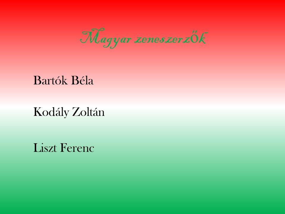 Magyar zeneszerz ő k Bartók Béla Kodály Zoltán Liszt Ferenc