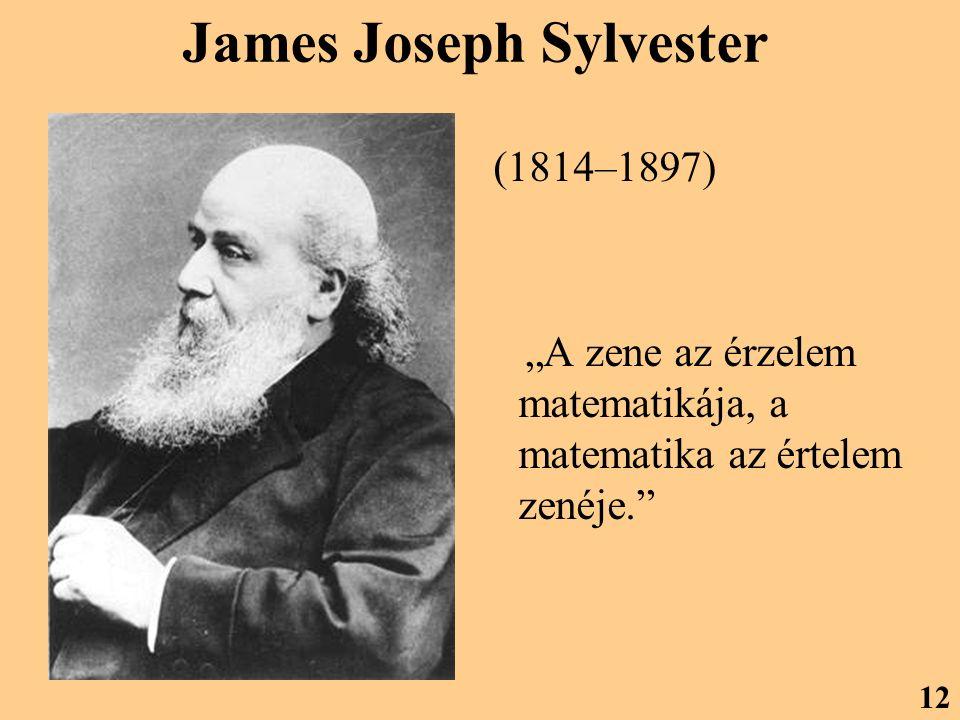 """James Joseph Sylvester (1814–1897) """"A zene az érzelem matematikája, a matematika az értelem zenéje."""" 12"""