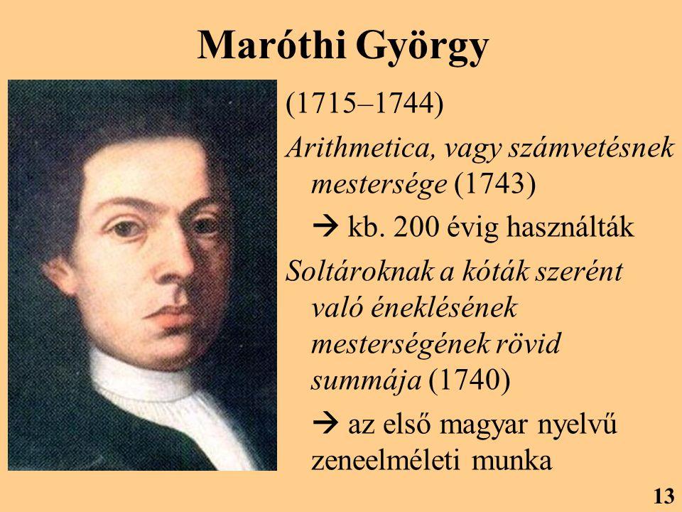 Maróthi György (1715–1744) Arithmetica, vagy számvetésnek mestersége (1743)  kb. 200 évig használták Soltároknak a kóták szerént való éneklésének mes